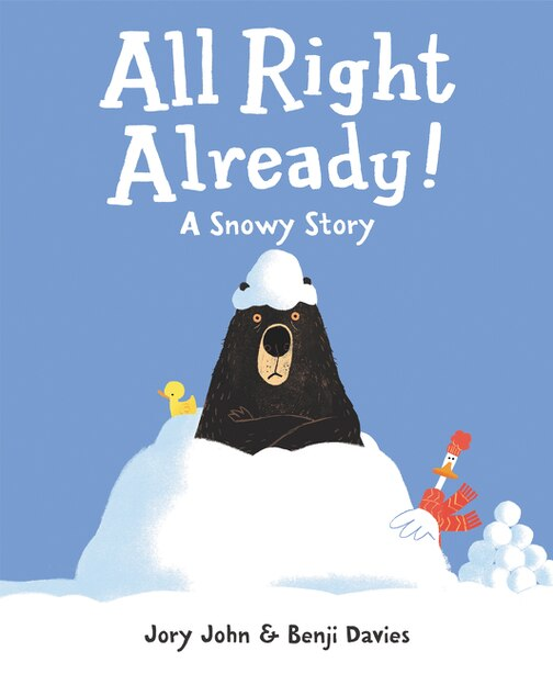 All Right Already!: A Snowy Story by JORY JOHN