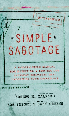 Book Simple Sabotage: A Modern Field Manual for Detecting and Rooting Out Everyday Behaviors That… by Robert M. Galford