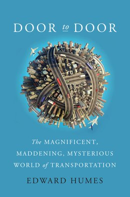 Book Door to Door: The Magnificent, Maddening, Mysterious World of Transportation by Edward Humes