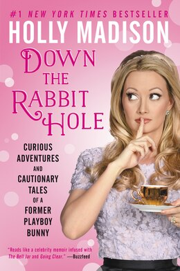 Book Down the Rabbit Hole: Curious Adventures and Cautionary Tales of a Former Playboy Bunny by Holly Madison