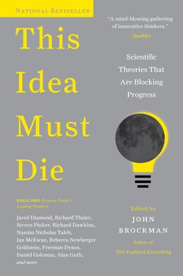 Book This Idea Must Die: Scientific Theories That Are Blocking Progress by John Brockman