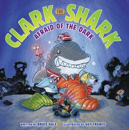 Book Clark The Shark: Afraid Of The Dark: Afraid Of The Dark by Bruce Hale