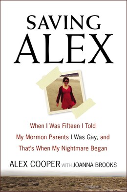 Book Saving Alex: When I Was Fifteen I Told My Mormon Parents I Was Gay, and That's When My Nightmare… by Alex Cooper