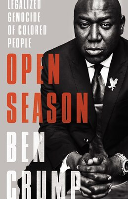 Book Open Season: Legalized Genocide Of People Of Color by Benjamin Crump