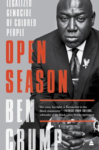 Open Season: Legalized Genocide Of Colored People by Ben Crump