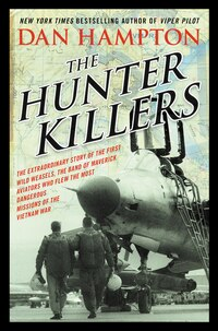 The Hunter Killers: The Extraordinary Story Of The First Wild Weasels, The Band Of Maverick…