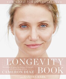 Book The Longevity Book: The Science Of Aging, The Biology Of Strength, And The Privilege Of Time by Cameron Diaz