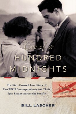 Book Eve of a Hundred Midnights: The Star-Crossed Love Story of Two WWII Correspondents and their Epic… by Bill Lascher