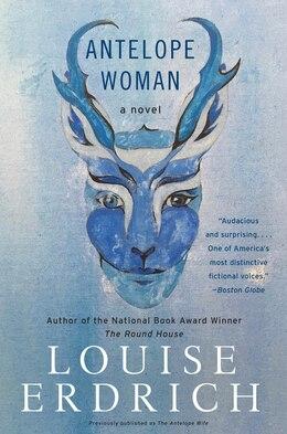 Book Antelope Woman: A Novel by Louise Erdrich