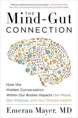 Book The Mind-gut Connection: How The Hidden Conversation Within Our Bodies Impacts Our Mood, Our… by Emeran Mayer