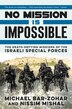 No Mission Is Impossible: The Death-Defying Missions of the Israeli Special Forces by Michael Bar-zohar