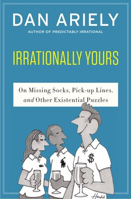 Book Irrationally Yours: On Missing Socks, Pickup Lines, and Other Existential Puzzles by Dan Ariely