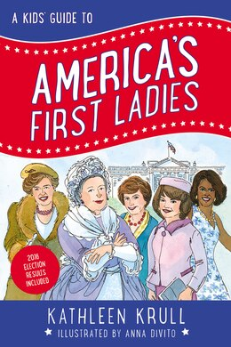 Book A Kids' Guide to America's First Ladies by Kathleen Krull
