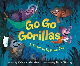 Book Go Go Gorillas: A Romping Bedtime Tale by Patrick Wensink
