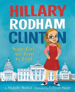 Book Hillary Rodham Clinton: Some Girls Are Born to Lead by Michelle Markel