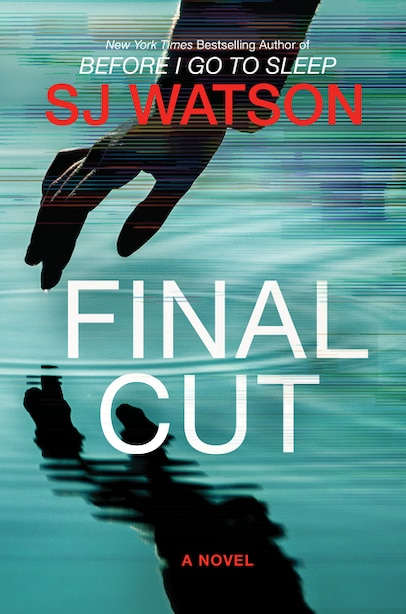 Final Cut: A Novel by S. J. Watson