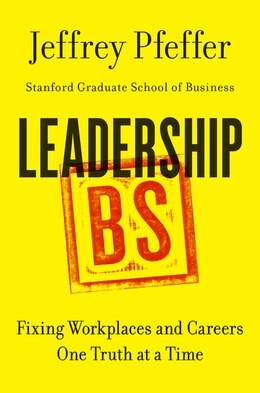 Book Leadership BS: Fixing Workplaces and Careers One Truth at a Time by Jeffrey Pfeffer