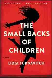 The Small Backs Of Children: A Novel de Lidia Yuknavitch