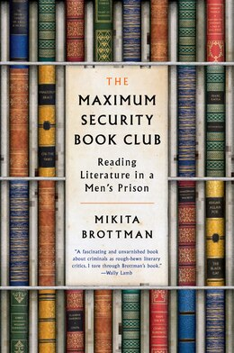 Book The Maximum Security Book Club: Reading Literature In A Men's Prison by Mikita Brottman