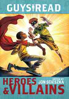 Guys Read: Heroes & Villains by Jon Scieszka
