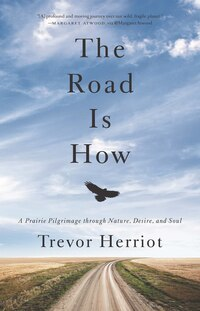 The Road Is How: Three Days Afoot Through Nature, Eros, And Soul