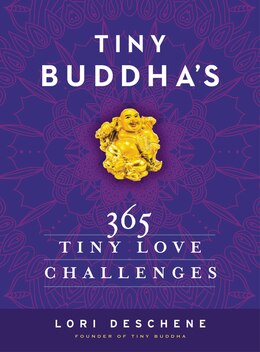 Book Tiny Buddha's 365 Tiny Love Challenges by Lori Deschene