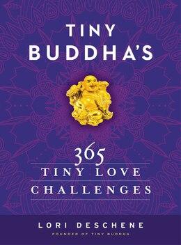 Book Tiny Buddha's 365 Tiny Love Challenges by Lori Deschene