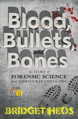 Book Blood, Bullets, and Bones: The Story of Forensic Science from Sherlock Holmes to DNA by Bridget Heos