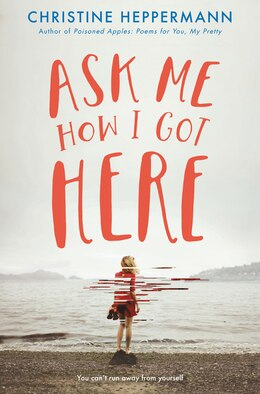 Book Ask Me How I Got Here by Christine Heppermann
