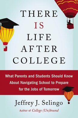 Book There is Life After College: What Parents and Students Should Know About Navigating School to… by Jeffrey J. Selingo