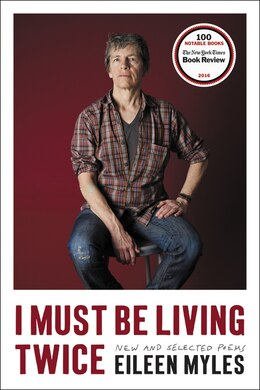 Book I Must Be Living Twice: New and Selected Poems by Eileen Myles