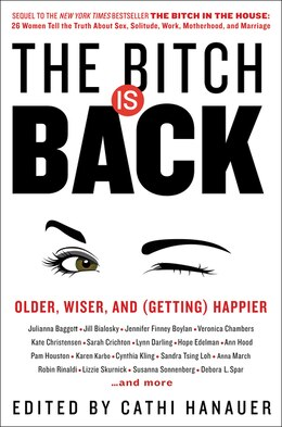 Book The Bitch Is Back: Older, Wiser, and (Getting) Happier by Cathi Hanauer