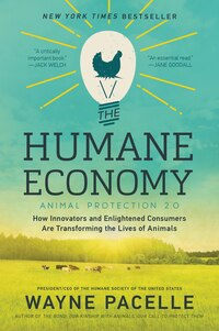 The Humane Economy: How Innovators And Enlightened Consumers Are Transforming The Lives Of Animals