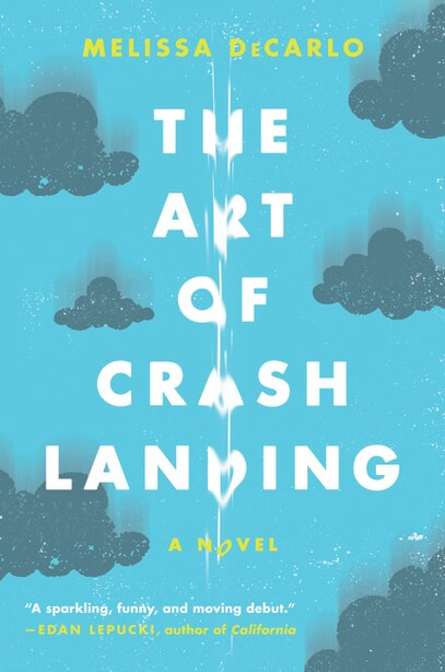 The Art Of Crash Landing: A Novel by Melissa Decarlo