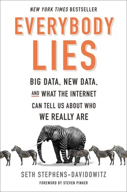 Book Everybody Lies: Big Data, New Data, And What The Internet Can Tell Us About Who We Really Are by Seth Stephens-Davidowitz