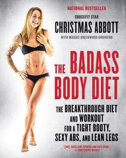 Book The Badass Body Diet: The Breakthrough Diet And Workout For A Tight Booty, Sexy Abs, And Lean Legs by Christmas Abbott