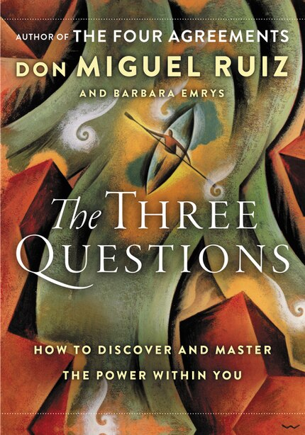 The Three Questions: How To Discover And Master The Power Within You by Don Miguel Ruiz