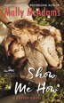 Show Me How: A Thatch Novel by Molly Mcadams