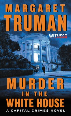 Book Murder In The White House: A Capital Crimes Novel by Margaret Truman