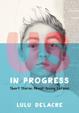 Book Us, In Progress: Short Stories About Young Latinos by Lulu Delacre
