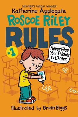 Book Roscoe Riley Rules #1: Never Glue Your Friends To Chairs by Katherine Applegate
