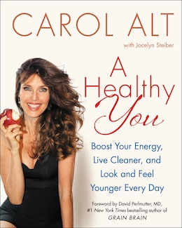 Book A Healthy You: Boost Your Energy, Live Cleaner, And Look And Feel Younger Every Day by Carol Alt
