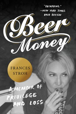 Book Beer Money: A Memoir Of Privilege And Loss by Frances Stroh