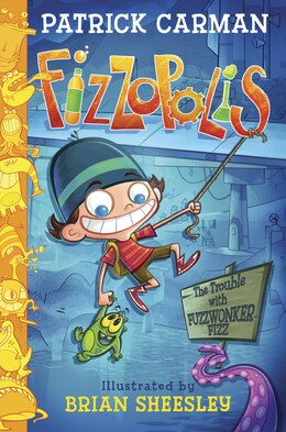 Book Fizzopolis: The Trouble with Fuzzwonker Fizz by Patrick Carman