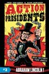 Action Presidents #2: Abraham Lincoln! by Fred Van Lente