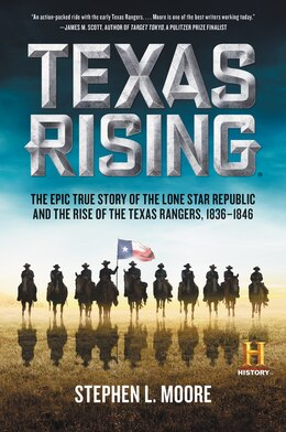 Book Texas Rising: The Epic True Story of the Lone Star Republic and the Rise of the Texas Rangers, 1836… by Stephen L. Moore