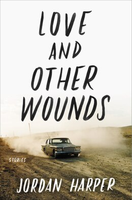 Book Love And Other Wounds: Stories by Jordan Harper