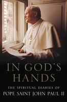 In God's Hands: The Spiritual Diaries Of Pope John Paul Ii
