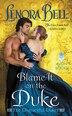 Blame It On The Duke: The Disgraceful Dukes by Lenora Bell