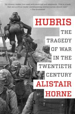 Book Hubris: The Tragedy of War in the Twentieth Century by Alistair Horne